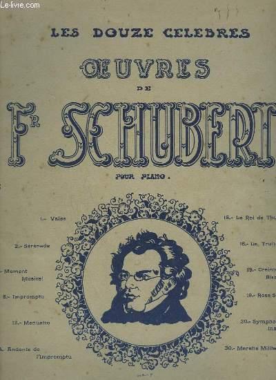 LES DOUZE CELEBRES OEUVRES DE FR. SCHUBERT POUR PIANO : VALSE + SERENADE + MOMENT MUSICAL + IMPROMPTU + MENUETTO + ANDANTE DE L'IMPROMPTU + LE ROI DE THULE + LA TRUITE + CRAINTE DE LA BIEN AIMEE + ROSE SAUVAGE + SYMPHONIE INACHEVEE + MARCHE MILITAIRE.