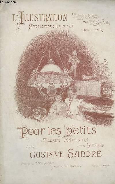 L'ILLUSTRATION NUMERO DE NOEL - SUPPLEMENT MUSICAL 1896 - 1897 - POUR LES PETITES MAINS : A MES PETITS AMIS + BEBE IMPROVISE EN ETUDIANT LA GAMME + DORS, MA POUPEE ! + MONSIEUR SANS SOUCI + PREMIER BOUQUET + UN GROS CHAGRIN + JE SUIS LE PROFESSEUR !...