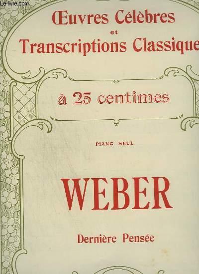 WEBER : DERNIERE PENSEE - OEUVRES CELEBRES ET TRANSCRIPTIONS CLASSIQUES N°1014.