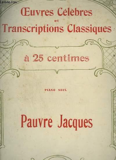PAUVRE JACQUES - OEUVRES CELEBRES ET TRANSCRIPTIONS CLASSIQUES N°1024.