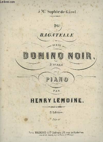 26° BAGATELLE SUR LE DOMINO NOIR - POUR PIANO.