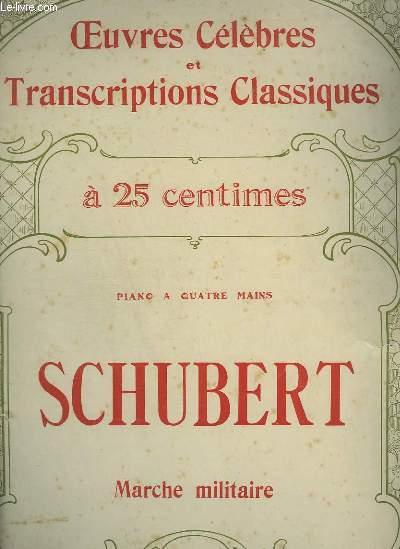 MARCHE MILITAIRE - POUR PIANO A 4 MAINS - OEUVRES CELEBRES ET TRANSCRIPTIONS CLASSIQUES N°1099.