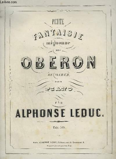 PETITE FANTAISIE MIGNONNE SUR OBERON DE WEBER - POUR PIANO.
