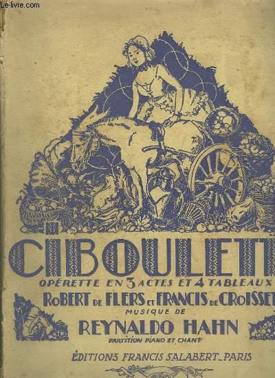 CIBOULETTE - OPERETTE EN 3 ACTES ET 4 TABLEAUX DE ROBERT DE FLERS ET FRANCIS DE CROISSET - PIANO ET CHANT.