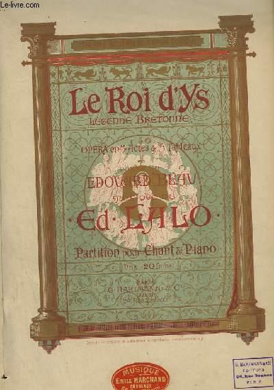 LE ROI D'YS - LEGENDE BRETONNE - OPERA EN 3 ACTES ET 5 TABLEAUX POUR PIANO ET CHANT.