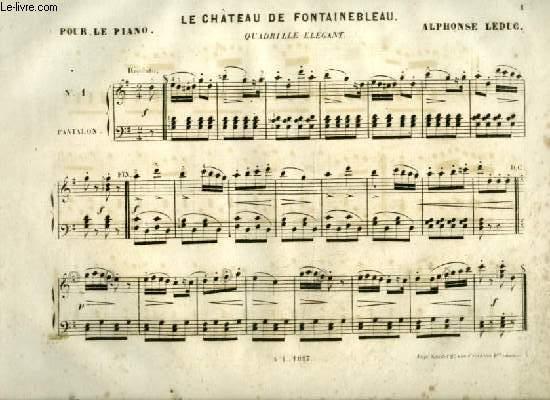 LE CHATEAU DE FONTAINEBLEAU - QUADRILLE ELEGANT : PANTALON + ETE + POULE + PASTOURELLE + FINALE - POUR PIANO.