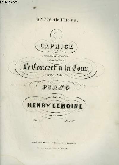 CAPRICE SUR ENTENDEZ VOUS L'ARCHET SCENE DE L'OPERA LE CONCERT A LA COUR POUR PIANO.