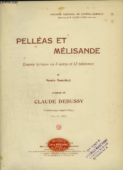 PELLEAS ET MELISANDE - DRAME LYRIQUE EN 5 ACTES ET 12 TABLEAUX POUR PIANO ET CHANT.
