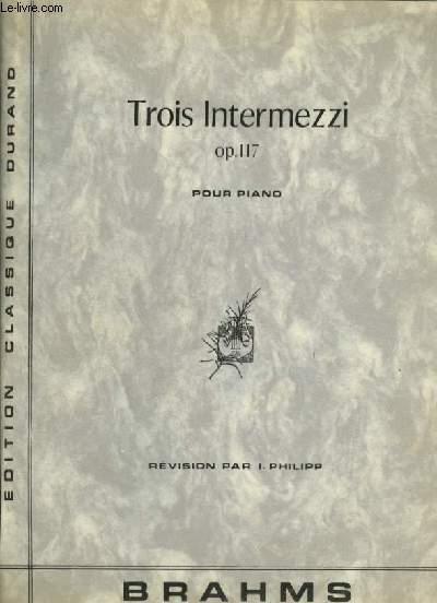 TROIS INTERMEZZI - OP.117 POUR PIANO.