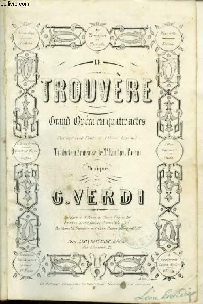 LE TROUVERE - GRAND OPERA EN 4 ACTES.