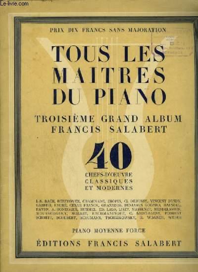 TOUS LES MAITRES DU PIANO - TROISIEME GRAND ALBUM - 40 CHEFS D'OEUVRE CLASSIQUES POUR PIANO MOYENNE FORCE : Musette + Menuet + Gigue + Andante con moto + Vivace + Menuet + Allegro + Bagatelle + Danse Villageoise + Adagio + Scherzetto + Thème + Impromptu..
