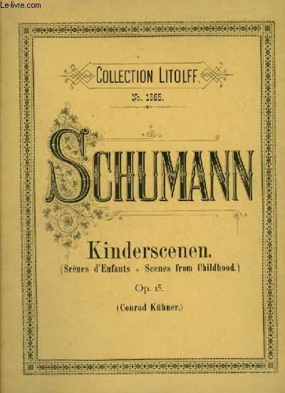 KINDERSCENEN / SCENES D'ENFANTS / SCENES FROM CHILDHOOD - FÜR DAS PIANOFORTE - OP.15.