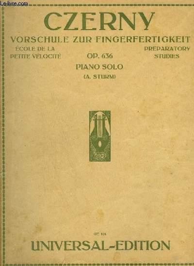 VORSCHULE ZUR FINGERFERTIGKEIT / ECOLE DE LA PETITE VELOCITE / PREPARATORY STUDIES - OP.636 - PIANO SOLO.