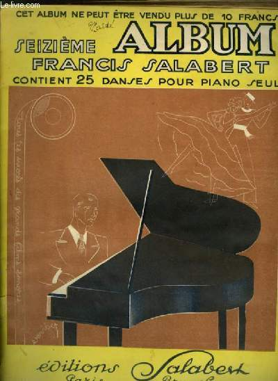 SEIZIEME ALBUM - CONTIENT 25 DANSES POUR PIANO - COQUIN D'AMOUR + SI PETITE + JE SUIS PETIT + AVANT D'ETRE CAPITAINE + PLEASE + TOTOR T'AS TORT + POUR TOI, ROI RITA + CONFESSION + POURTANT + TOUT VA BIEN + JEUNES MARIES + NE PARLEZ PLUS D'AMOUR...