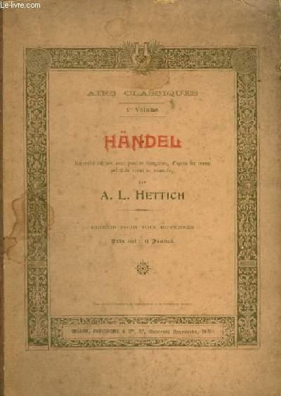 HANDEL - AIRS CLASSIQUES VOLUME 1 - EDITION POUR PIANO ET CHANT AVEC PAROLES VOIX MOYENNES.
