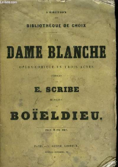 LA DAME BLANCHE - OPERA COMIQUE EN 3 ACTES - POUR PIANO ET CHANT AVEC PAROLES.