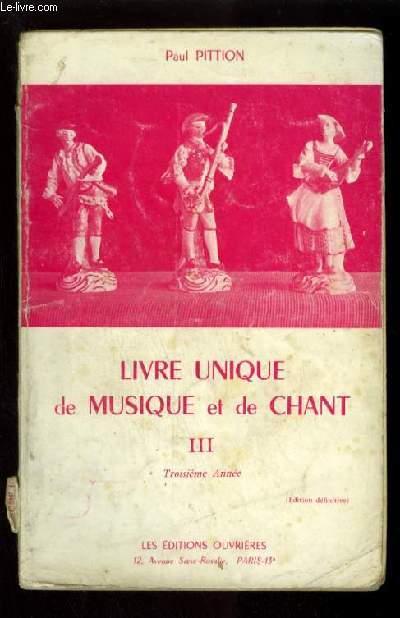 LIVRE UNIQUE DE MUSIQUE ET DE CHANT - LIVRE 3 / TROISIEME ANNEE - EDITION DEFINITIVE.