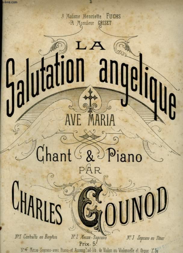 LA SALUTATION ANGELIQUE - AVE MARIA POUR PIANO ET CHANT - CONTRALTO OU BARYTON.
