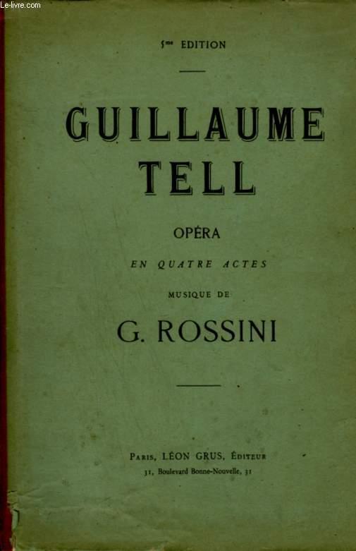 GUILLAUME TELL - OPERA EN 4 ACTES REDUIT POUR PIANI ET CHANT.