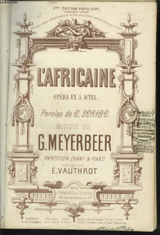 L'AFRICAINE - OPERA EN 5 ACTES POUR PIANO ET CHANT AVEC PAROLES - 3° EDITION.