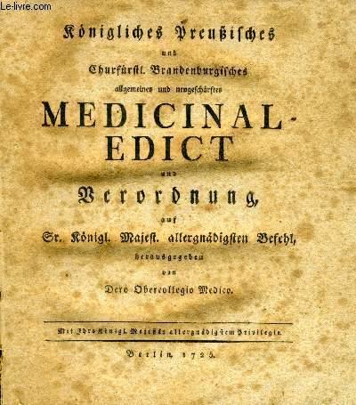 KÖNIGLICHES PREUßISCHES UND CHURFÜRSTL. BRANDENBURGISCHES ALLGEMEINES UND NEUGESCHÄRFTES MEDICINAL-EDICT. und