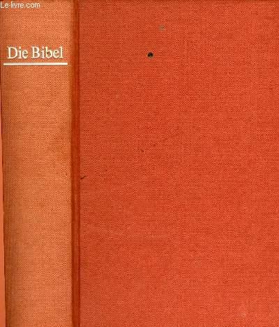 DIE BIBEL ODER DIE GANZE HEILIGE SCHRIFT DES ALTEN UND NEUEN TESTAMENTS NACH DER ÜBERSETZUNG MARTIN LUTHERS