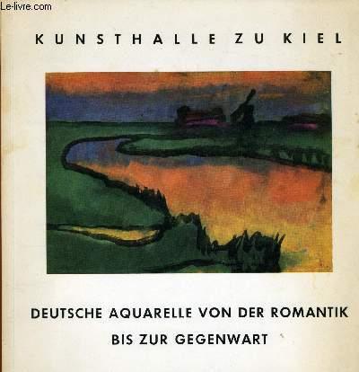 KUNSTHALLE ZU KIEL - DEUTSCHE AQUARELLE VON DER ROMANTIK BIS ZUR GEGENWART
