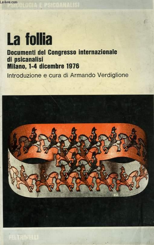 LA FOLLIA, DOCUMENTI DEL CONGRESSO INTERNAZIONALE DI PSICANALISI, MILANO 1-4 DICEMBRE 1976