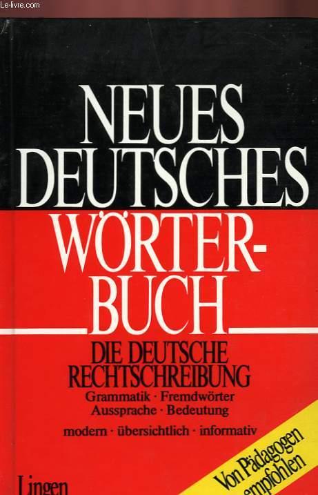 NEUES DEUTSCHES WÖRTERBUCH - DIE DEUTSCHE RECHTSCHREIBUNG