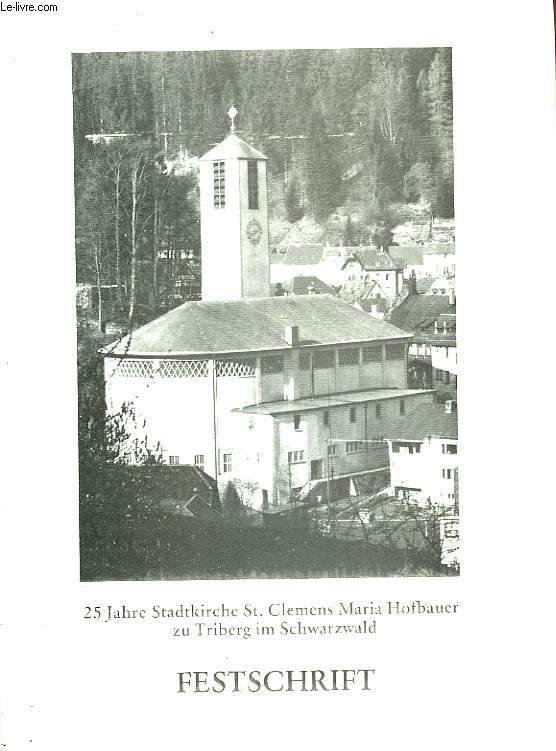 25 JAHRE STADTKIRCHE ST.CLEMENS MARIA HOFBAUER ZU TRIBERG IM SCHWARZWALD - FESTSCHRIFT