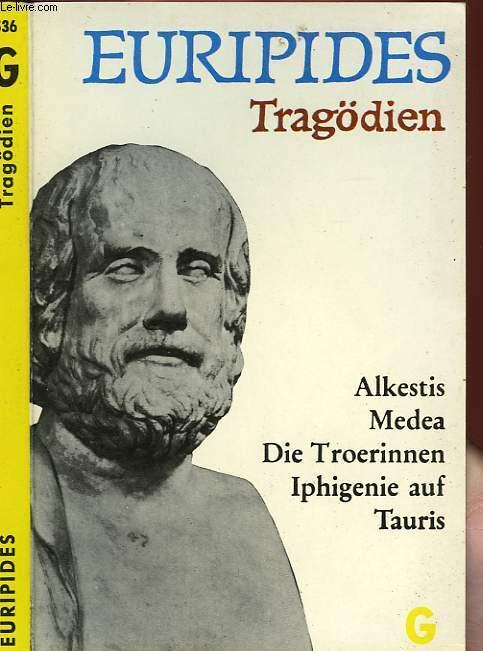TRAGÖDIEN - ALKESTIS, MEDEA, DIE TROERINNEN, IPHIGENIE AUF TAURIS