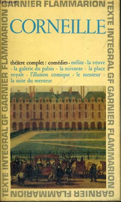 THEATRE COMPLET : COMEDIES : MELITE - LA VEUVE - LA GALERIE DU PALAIS - LA SUIVANTE- LA PLACE ROYALE- L'ILLUSION COMIQUE- LE MENTEUR - LA SUITE DU MENTEUR