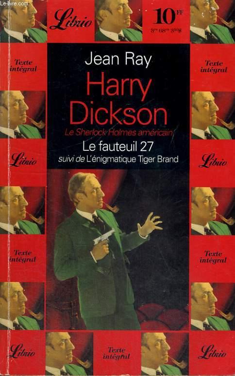 HARRY DICKSON, LE FAUTEUIL 27, SUIVI DE L'ENIGMATIQUE TIGER BRAND