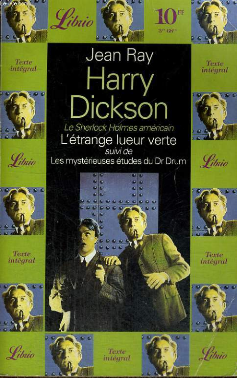 HARRY DICKSON - LE SHERLOCK HOLMES AMERICAIN - L'ETRANGE LUEUR VERTE SUIVI DE LES MYSERIEUSES ETUDES DU DR DRUM