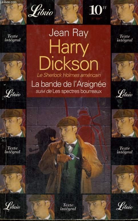 HARRY DICKSON, LA BANDE DE L'ARAIGNEE, SUIVI DE LES SPECTRES BOURREAUX