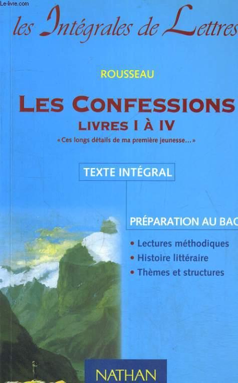 LES CONFESSIONS. LIVRES I à IV. TEXTE INTEGRAL. PREPARATION AU BAC. LECTURES METHODIQUES? HISTOIRES LITTERAIRE, THEMES ET STRUCTURES.