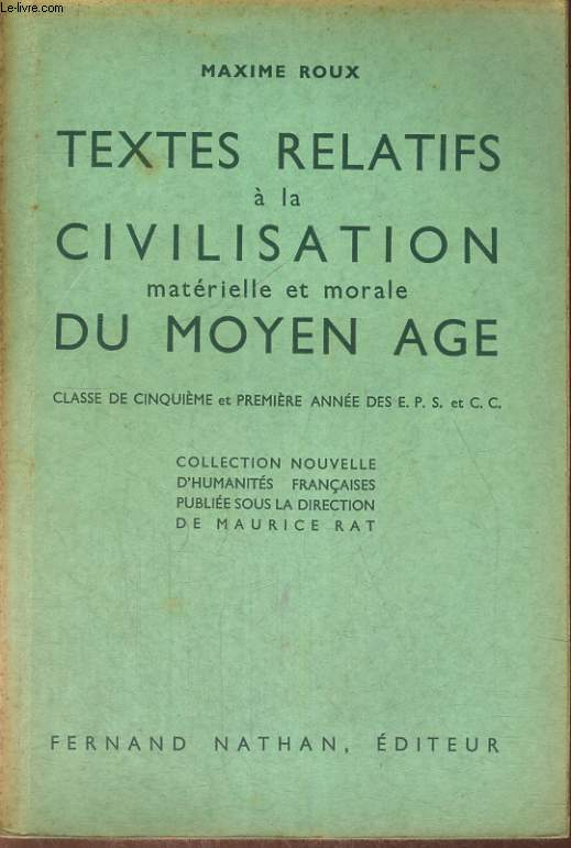 TEXTES RELATIFS A LA CIVILISATION MATERIELLE ET MORALE DU MOYEN ÂGE. CLASSE DE CINQUIEME ET PREMIERE ANNEE DES C.C.