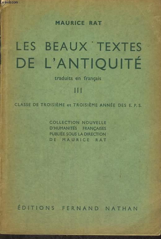 LES BEAUX TEXTES DE L'ANTIQUITE TRADUITS EN FRANCAIS III. CLASSE DE TROISIEME ET TROISIEME ANNEE DES E.P.S.