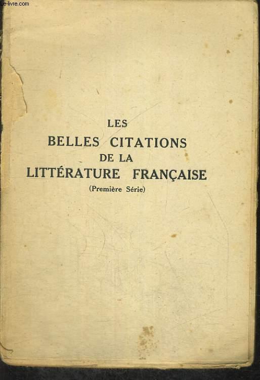LES BELLES CITATIONS DE LA LITTERATURE FRANCAISE SUGGEREES PAR LES MOTS ET LES IDEES - PREMIERE SERIE.