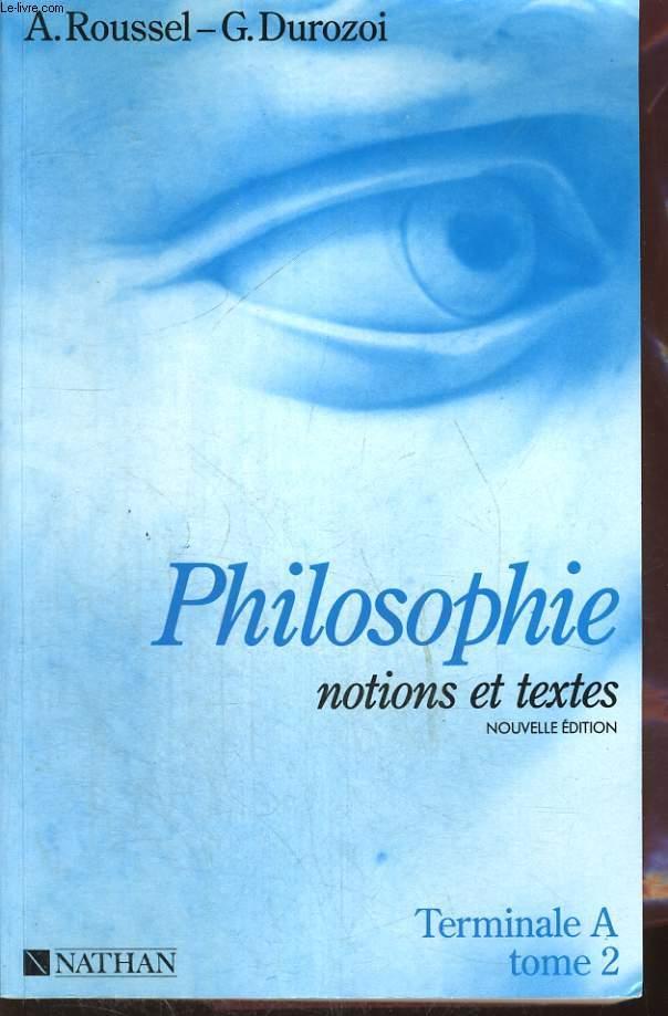 PHILOSOPHIE, NOTIONS ET TEXTES. CLASSE TERMINALE A. TOME 2.
