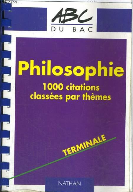 PHILOSOPHIE. 1000 CITATIONS CLASSEES PAR THEMES. TERMINALE.