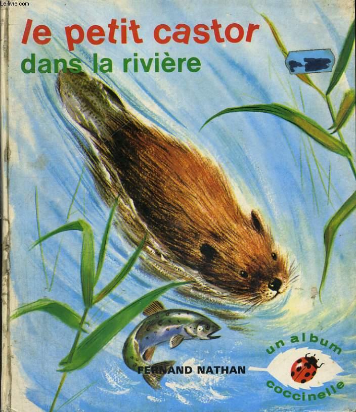 LE PETIT CASTOR DANS LA RIVIERE - LES ALBUMS COCCINELLE.