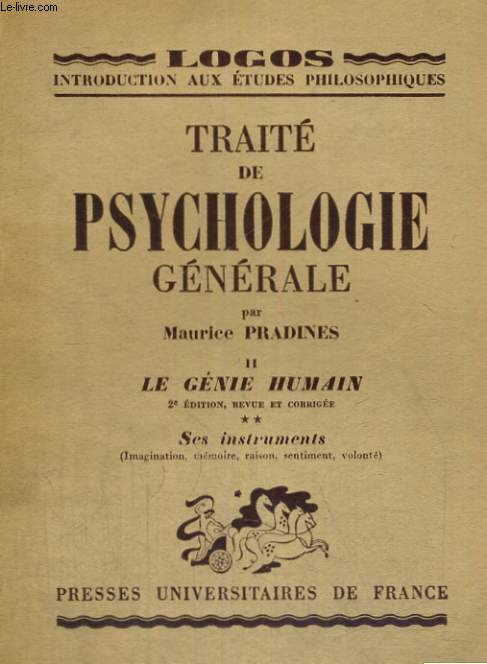 TRAITE DE PSYCHOLOGIE GENERALE - II - LE GENIE HUMAIN - SES INSTRUMENTS (IMAGINATION,MEMOIRE,RAISON,SENTIMENT,VOLONTE) - LOGOS INTRODUCTION AUX ETUDES PHILOSOPHIQUES COLLECTION PUBLIEE SOUS LA DIRECTION DE L. LAVELLE