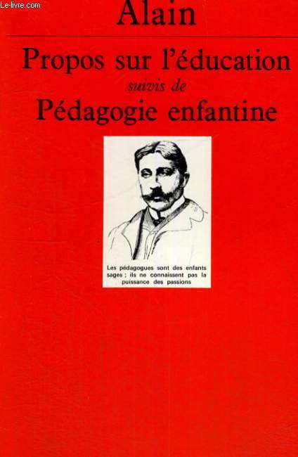 PROPOS SUR L'EDUCATION SUIVIS DE PEDAGOGIE ENFANTINE - EDITION REVUE ET AUGMENTEE PAR R. BOURGNE