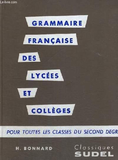 GRAMMAIRE FRANCAISE DES LYCEES ET COLLEGES - POUR TOUTES LES CLASSES DU SECOND DEGRE