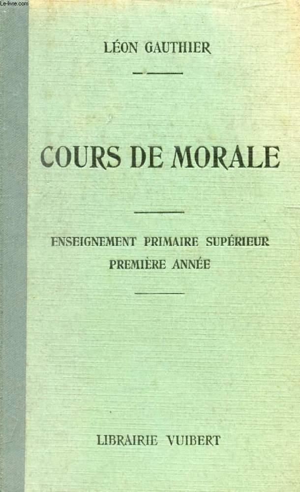COURS DE MORALE A L'USAGE DES ECOLES PRIMAIRES SUPERIEURES, 1re ANNEE, ET DES COURS COMPLEMENTAIRES