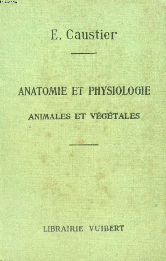 ANATOMIE ET PHYSIOLOGIE ANIMALES ET VEGETALES A L'USAGE DES ELEVES DES ECOLES NORMALES, ECOLES PRIMAIRES SUPERIEURES, COURS COMPLEMENTAIRES, EXAMENS ET CONCOURS DE L'ENSEIGNEMENT PRIMAIRE, ECOLES D'AGRICULTURE ET VETERINAIRES
