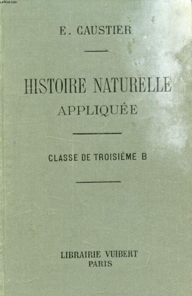 HISTOIRE NATURELLE APPLIQUEE A L'USAGE DES ELEVES DE LA CLASSE DE 3e B