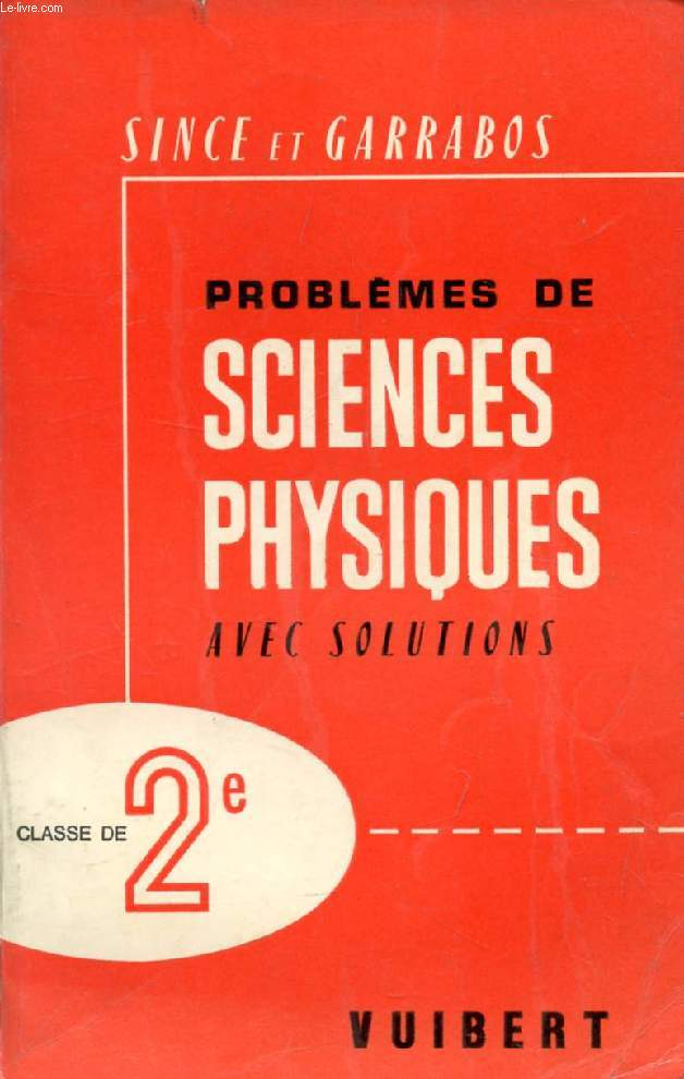 PROBLEMES DE SCIENCES PHYSIQUES AVEC SOLUTIONS, A L'USAGE DES CLASSES DE 2de