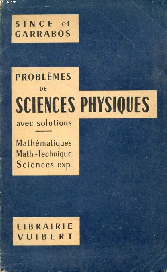 PROBLEMES DE SCIENCES PHYSIQUES AVEC SOLUTIONS, MATHEMATIQUES, MATHEMATIQUES-TECHNIQUE, SCIENCES EXPERIMENTALES